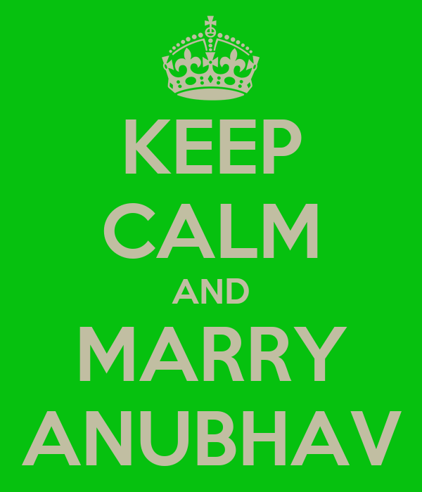 KEEP CALM AND MARRY ANUBHAV