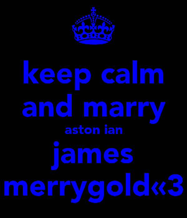 keep calm and marry aston ian james merrygold«3