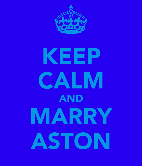 KEEP CALM AND MARRY ASTON