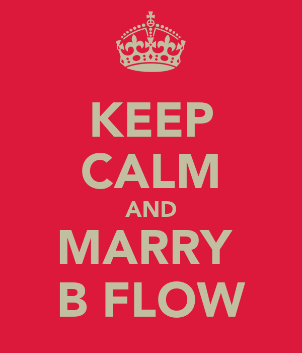 KEEP CALM AND MARRY  B FLOW