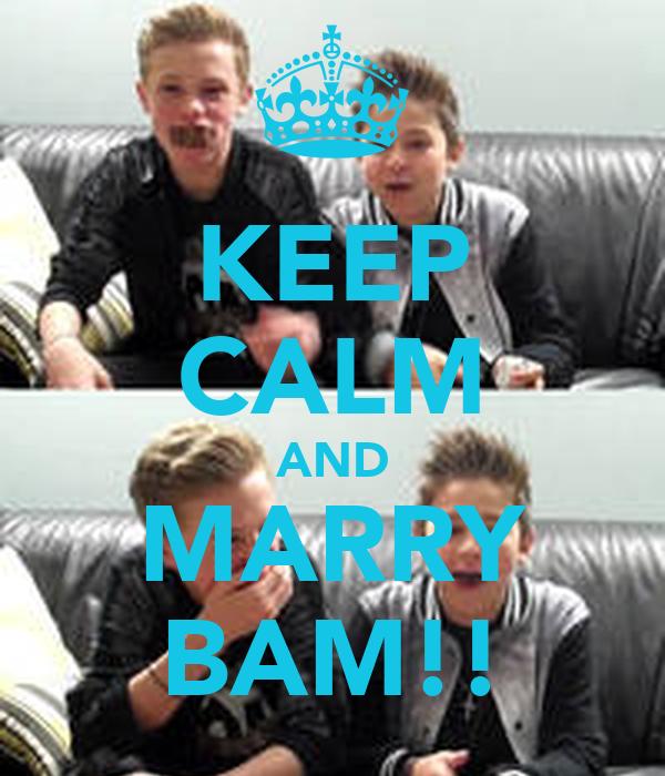 KEEP CALM AND MARRY BAM!!