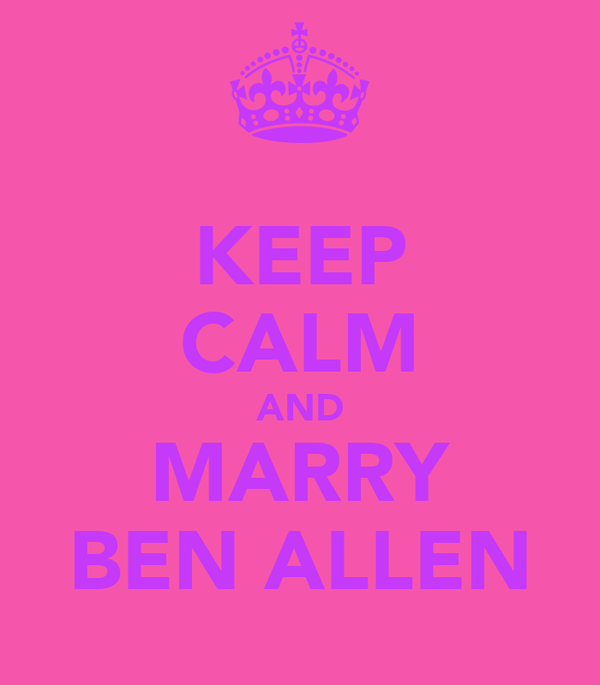 KEEP CALM AND MARRY BEN ALLEN