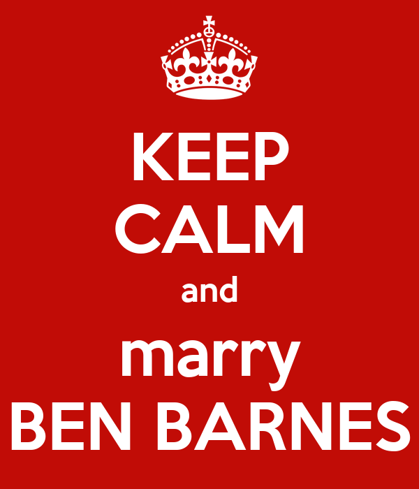 KEEP CALM and marry BEN BARNES