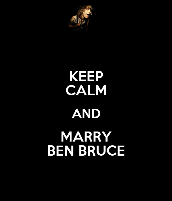 KEEP CALM AND MARRY BEN BRUCE