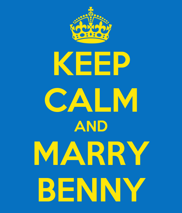 KEEP CALM AND MARRY BENNY