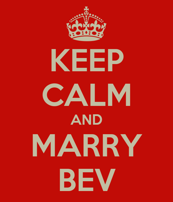 KEEP CALM AND MARRY BEV