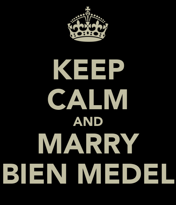 KEEP CALM AND MARRY BIEN MEDEL