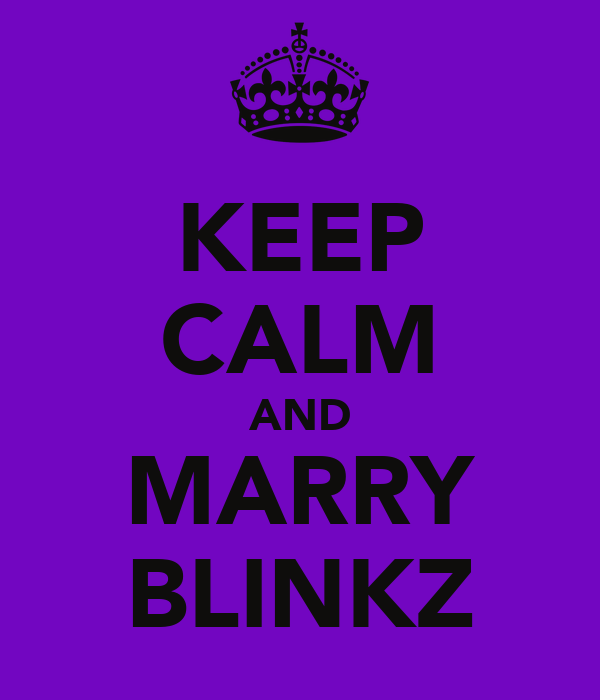 KEEP CALM AND MARRY BLINKZ