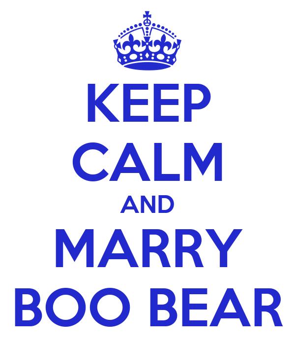 KEEP CALM AND MARRY BOO BEAR
