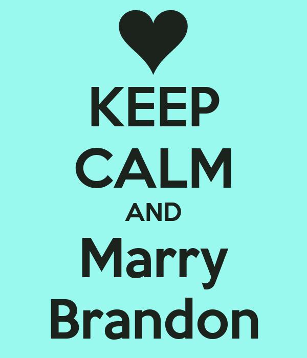 KEEP CALM AND Marry Brandon