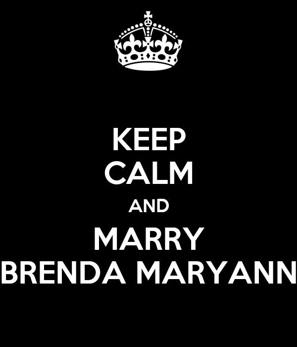 KEEP CALM AND MARRY BRENDA MARYANN