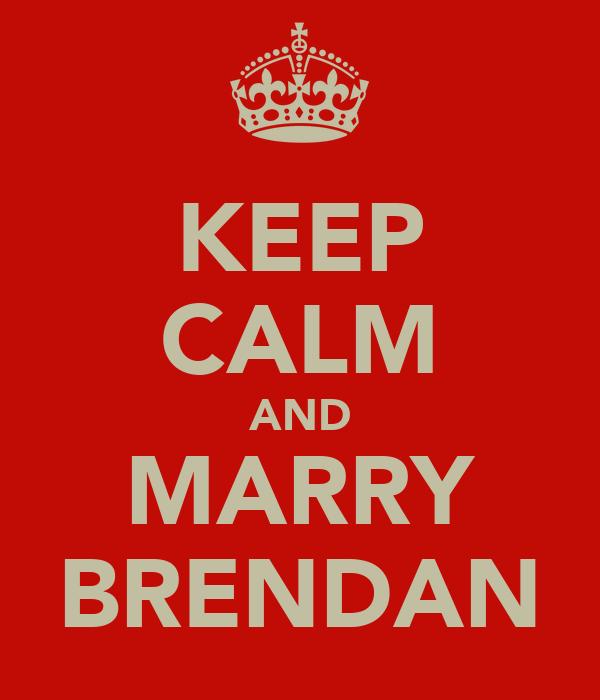 KEEP CALM AND MARRY BRENDAN