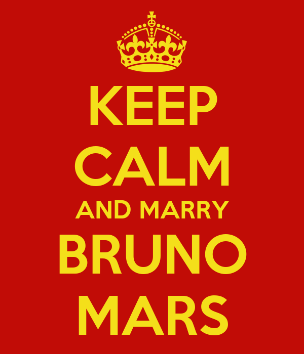 KEEP CALM AND MARRY BRUNO MARS