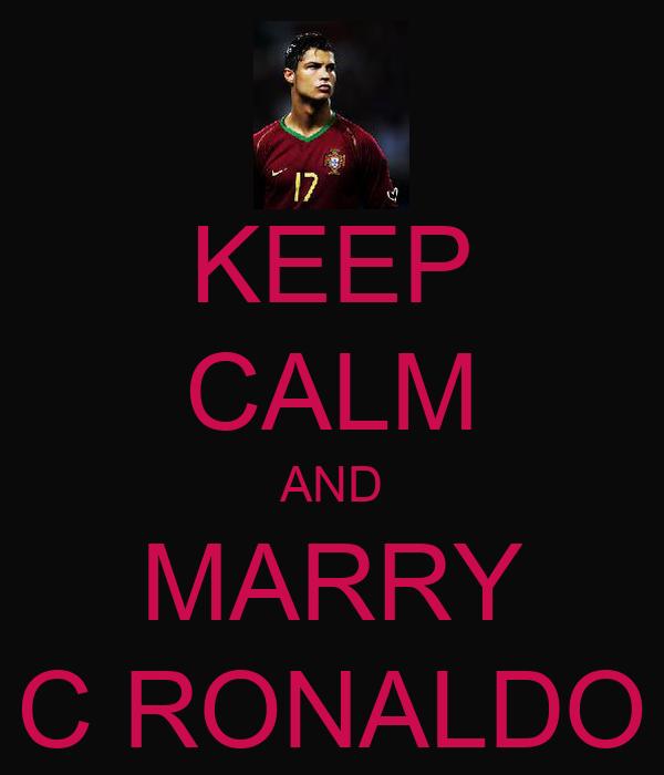 KEEP CALM AND MARRY C RONALDO