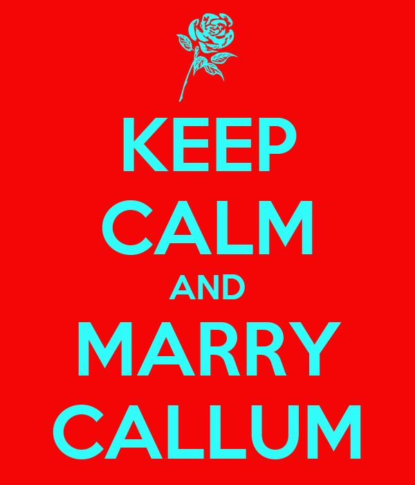 KEEP CALM AND MARRY CALLUM