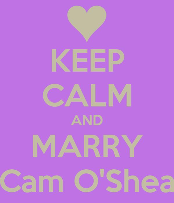 KEEP CALM AND MARRY Cam O'Shea