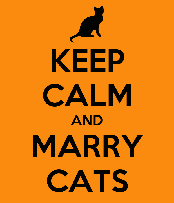 KEEP CALM AND MARRY CATS
