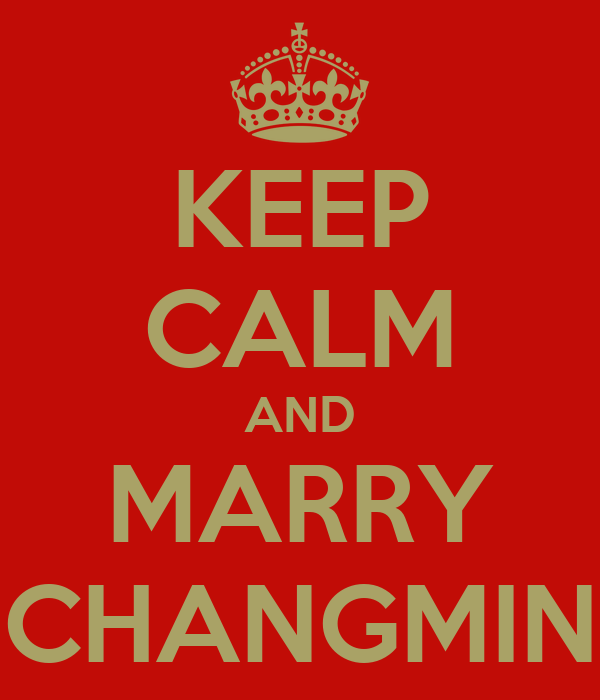 KEEP CALM AND MARRY CHANGMIN