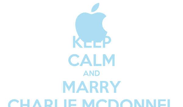 KEEP CALM AND MARRY CHARLIE MCDONNEL