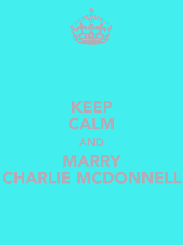 KEEP CALM AND MARRY CHARLIE MCDONNELL
