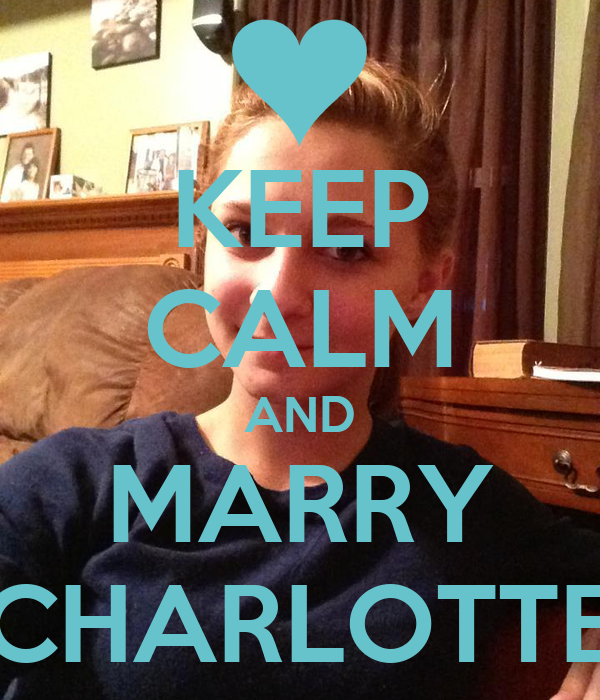 KEEP CALM AND MARRY CHARLOTTE