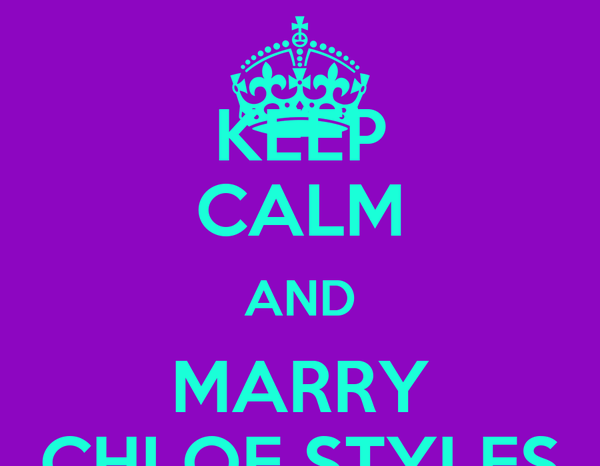 KEEP CALM AND MARRY CHLOE STYLES