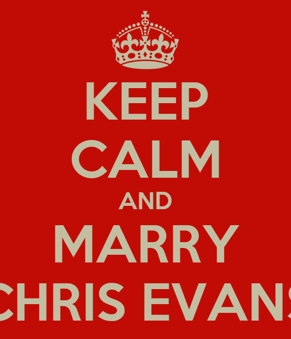 KEEP CALM AND MARRY CHRIS EVANS