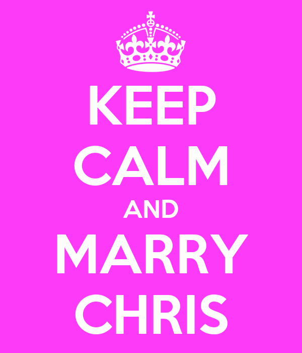 KEEP CALM AND MARRY CHRIS
