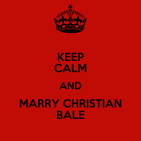 KEEP CALM AND MARRY CHRISTIAN BALE
