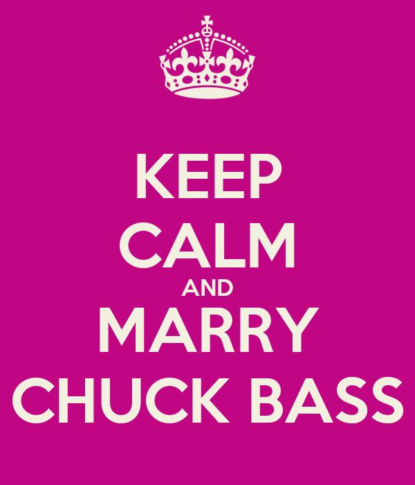 KEEP CALM AND MARRY CHUCK BASS