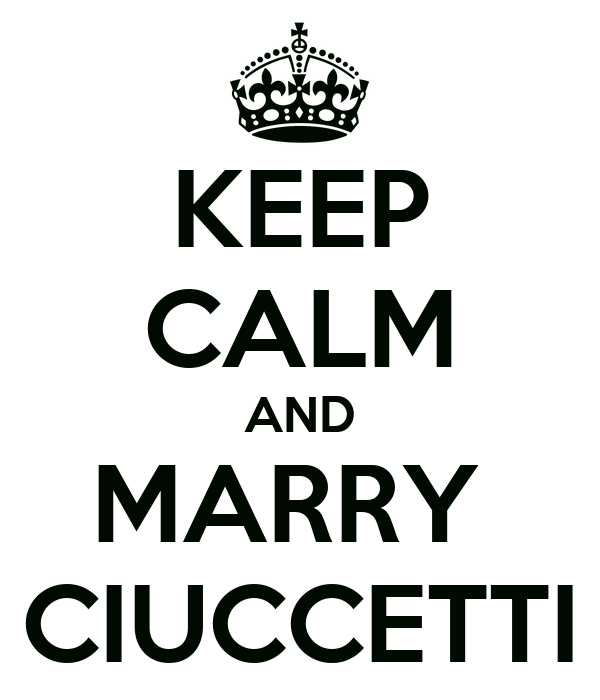 KEEP CALM AND MARRY  CIUCCETTI