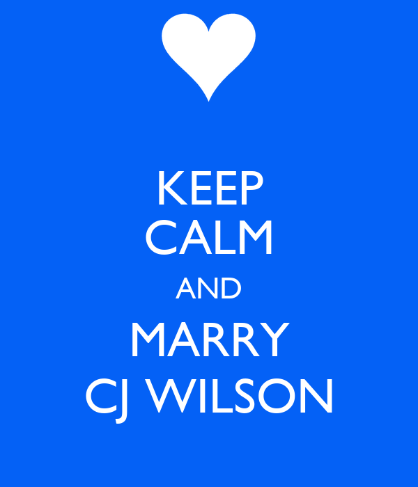KEEP CALM AND MARRY CJ WILSON