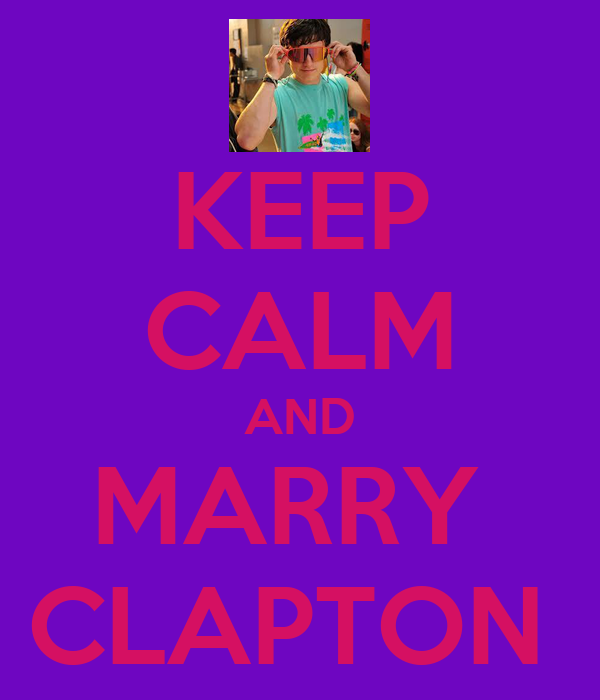 KEEP CALM AND MARRY  CLAPTON