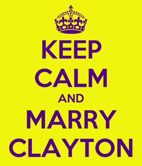 KEEP CALM AND MARRY CLAYTON