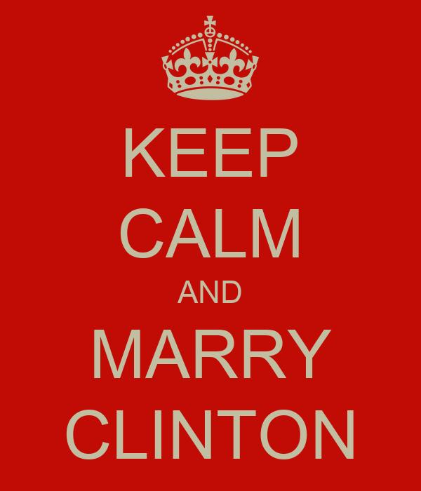 KEEP CALM AND MARRY CLINTON