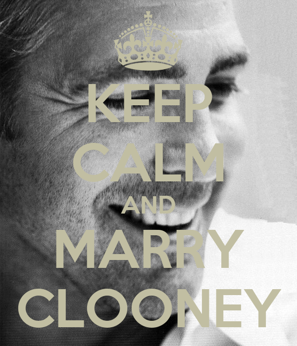 KEEP CALM AND MARRY CLOONEY