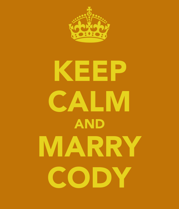 KEEP CALM AND MARRY CODY
