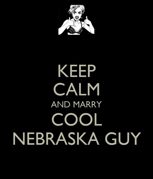 KEEP CALM AND MARRY COOL NEBRASKA GUY