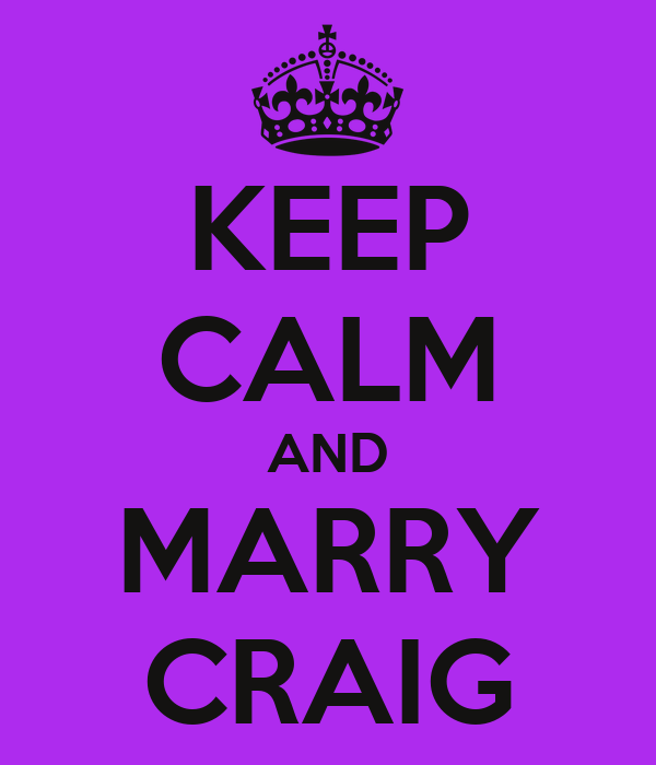 KEEP CALM AND MARRY CRAIG