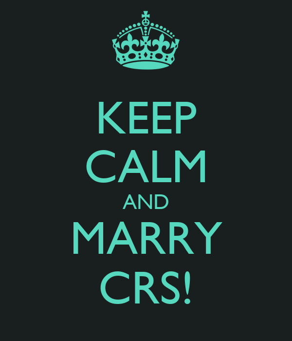 KEEP CALM AND MARRY CRS!