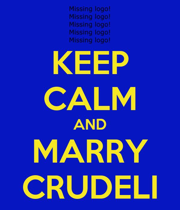 KEEP CALM AND MARRY CRUDELI