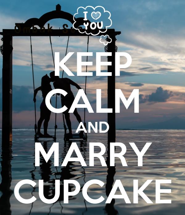 KEEP CALM AND MARRY CUPCAKE