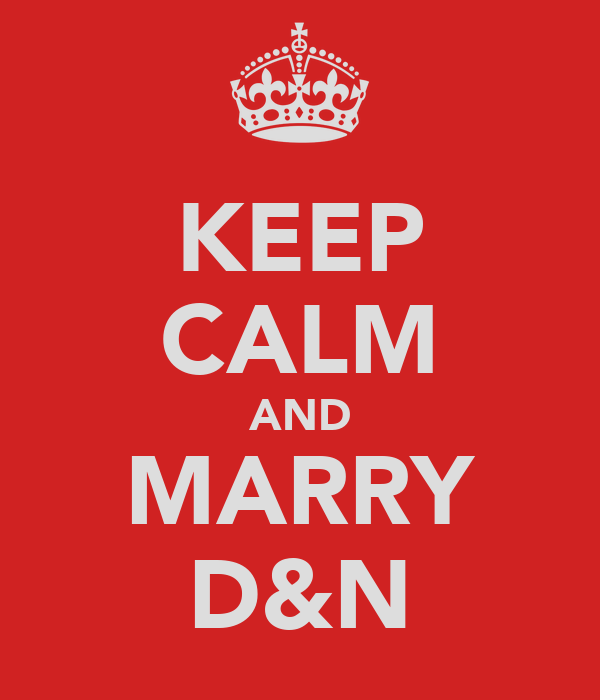 KEEP CALM AND MARRY D&N