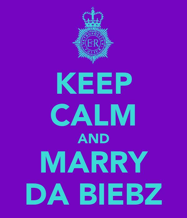 KEEP CALM AND MARRY DA BIEBZ