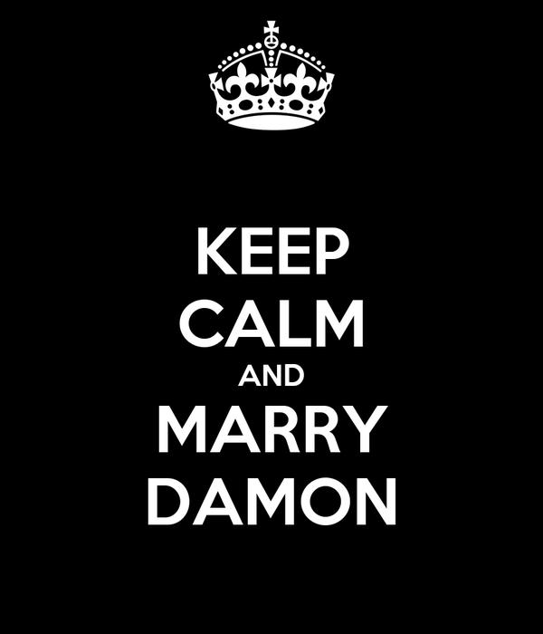 KEEP CALM AND MARRY DAMON
