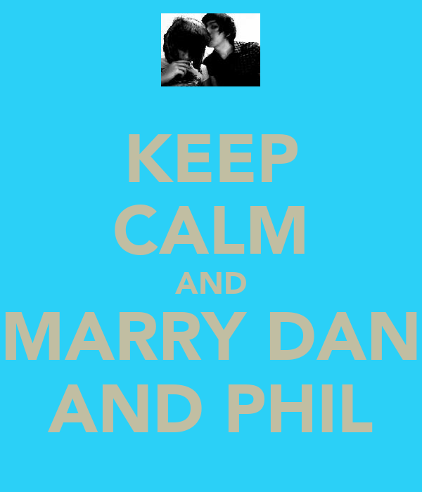 KEEP CALM AND MARRY DAN AND PHIL