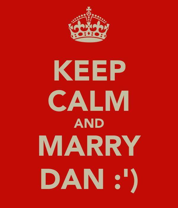 KEEP CALM AND MARRY DAN :')