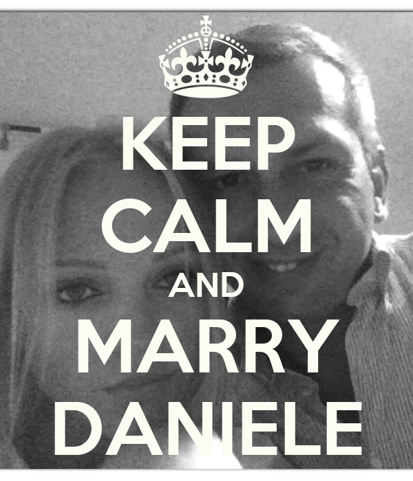 KEEP CALM AND MARRY DANIELE