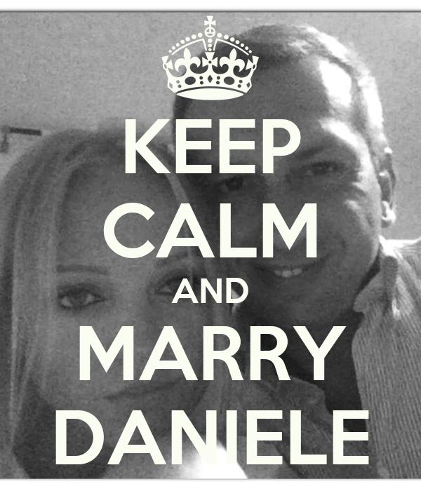 KEEP CALM AND MARRY DANIELE