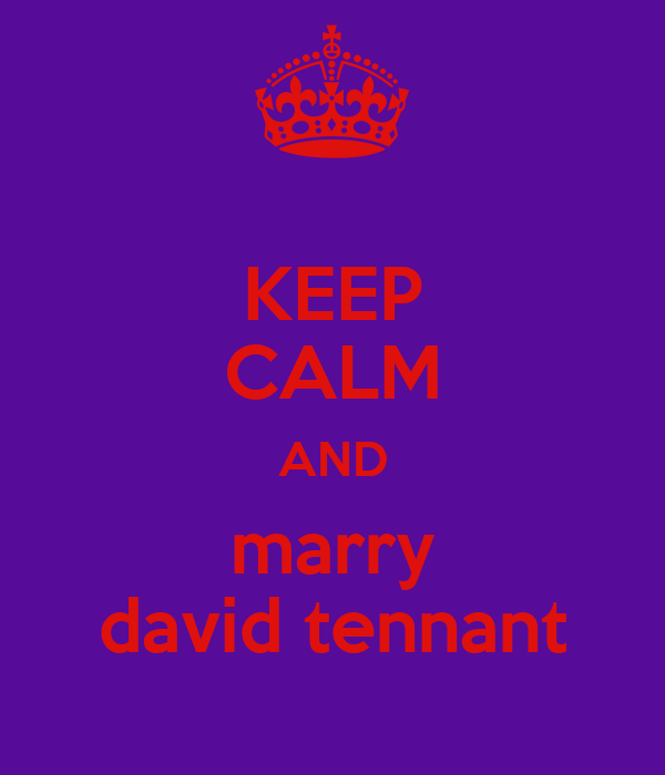 KEEP CALM AND marry david tennant
